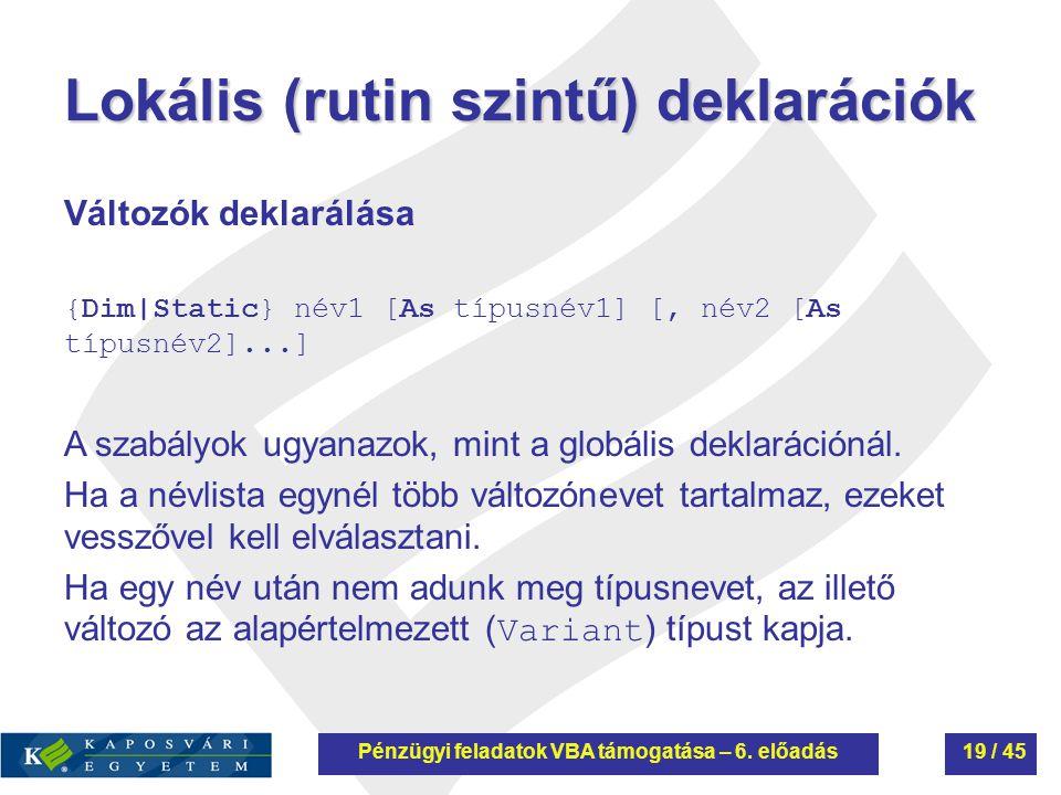 Lokális (rutin szintű) deklarációk Változók deklarálása {Dim|Static} név1 [As típusnév1] [' név2 [As típusnév2]...] A szabályok ugyanazok, mint a glob