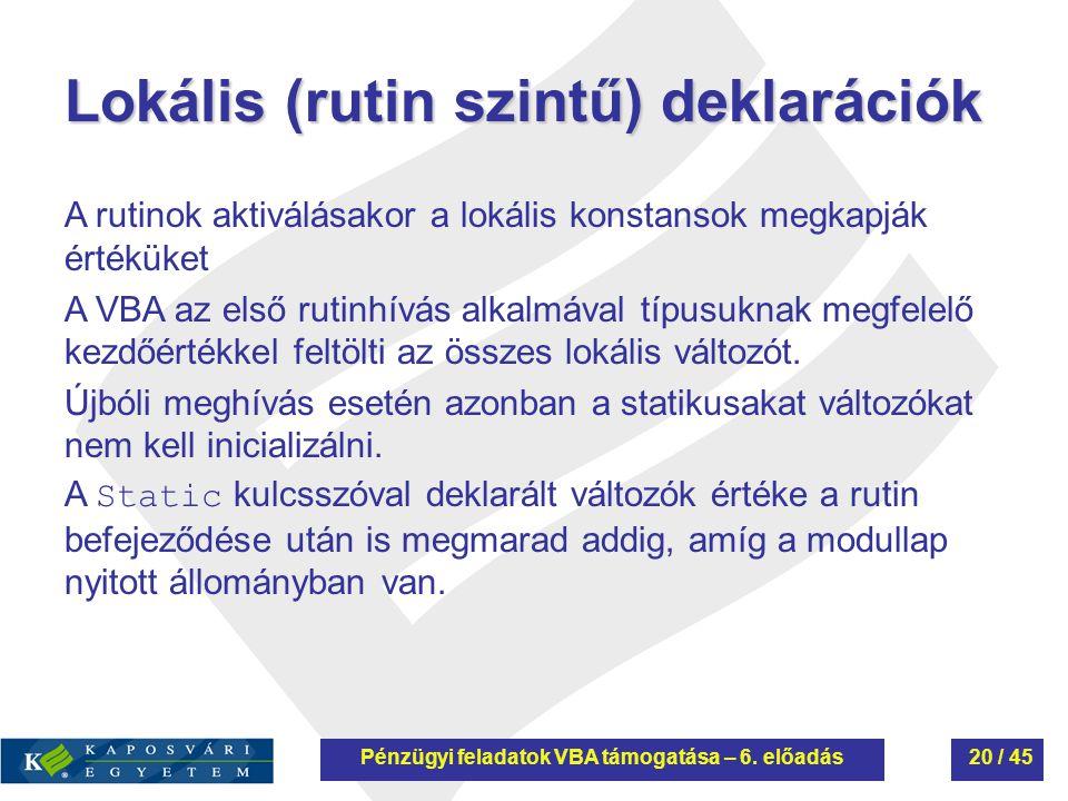 Lokális (rutin szintű) deklarációk A rutinok aktiválásakor a lokális konstansok megkapják értéküket A VBA az első rutinhívás alkalmával típusuknak meg