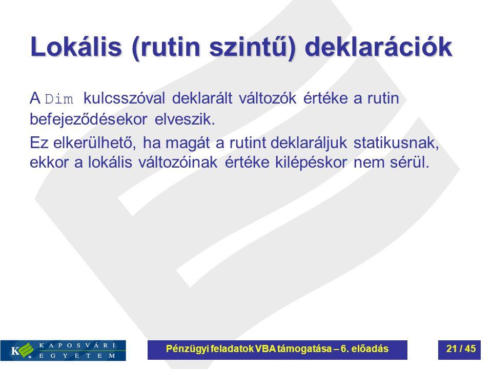 Lokális (rutin szintű) deklarációk A Dim kulcsszóval deklarált változók értéke a rutin befejeződésekor elveszik. Ez elkerülhető, ha magát a rutint dek