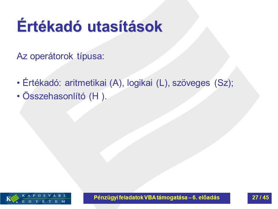 Értékadó utasítások Az operátorok típusa: Értékadó: aritmetikai (A), logikai (L), szöveges (Sz); Összehasonlító (H ). Pénzügyi feladatok VBA támogatás
