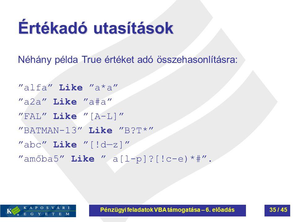"""Értékadó utasítások Néhány példa True értéket adó összehasonlításra: """"alfa"""" Like """"a*a"""" """"a2a"""" Like """"a#a"""" """"FAL"""" Like """"[A-L]"""" """"BATMAN-13"""" Like """"B?T*"""" """"ab"""