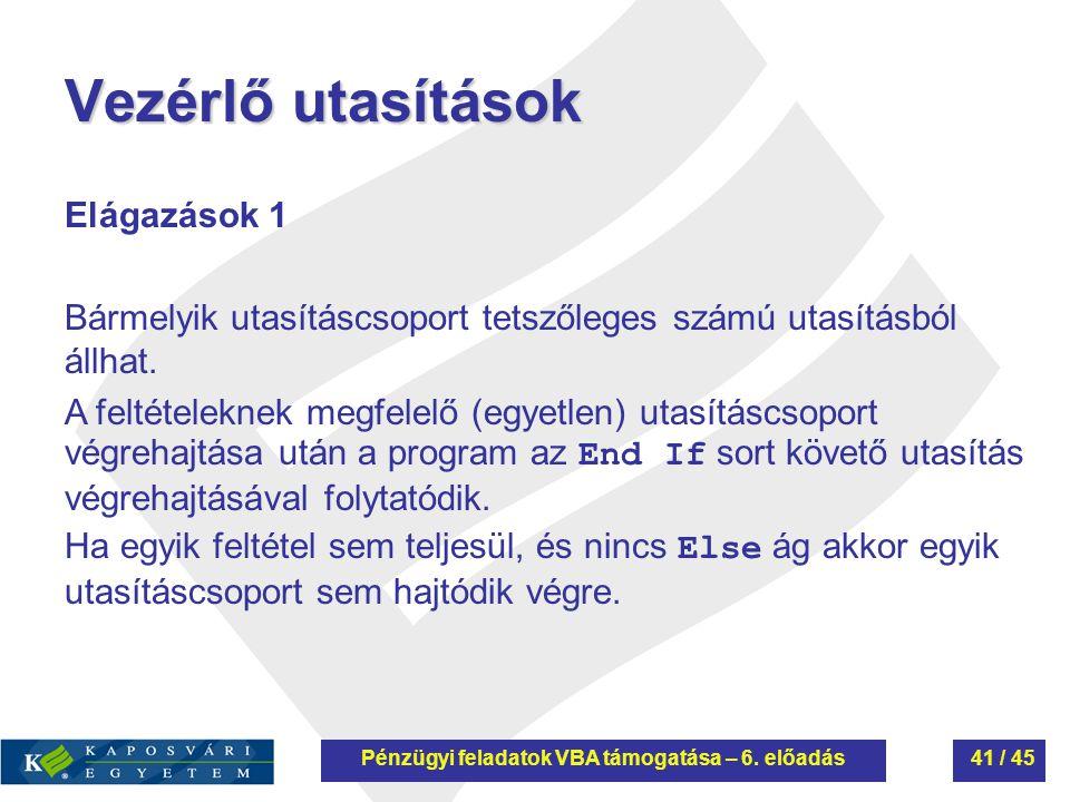 Vezérlő utasítások Elágazások 1 Bármelyik utasításcsoport tetszőleges számú utasításból állhat. A feltételeknek megfelelő (egyetlen) utasításcsoport v