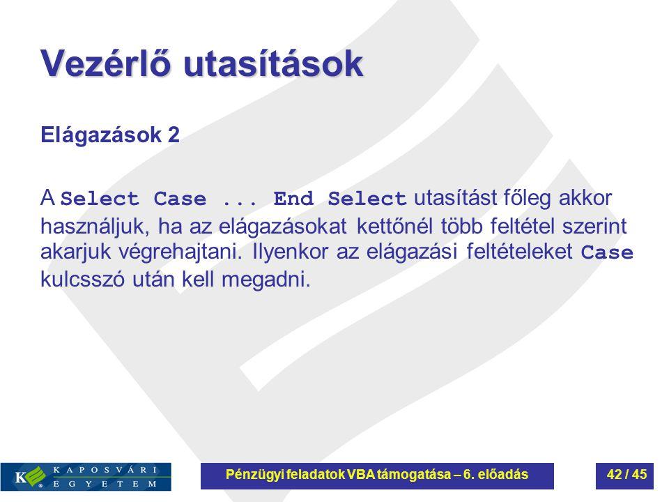 Vezérlő utasítások Elágazások 2 A Select Case... End Select utasítást főleg akkor használjuk, ha az elágazásokat kettőnél több feltétel szerint akarju