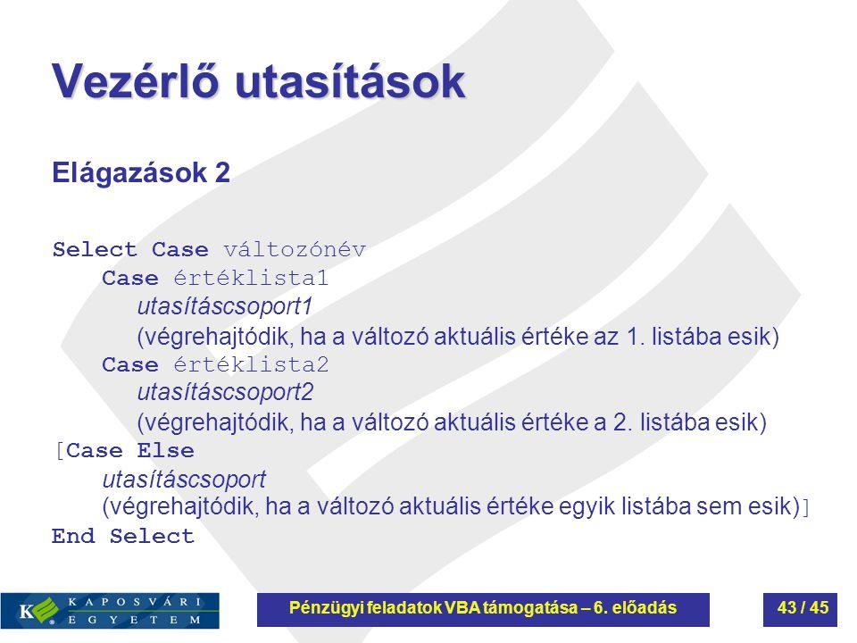 Vezérlő utasítások Elágazások 2 Select Case változónév Case értéklista1 utasításcsoport1 (végrehajtódik, ha a változó aktuális értéke az 1. listába es