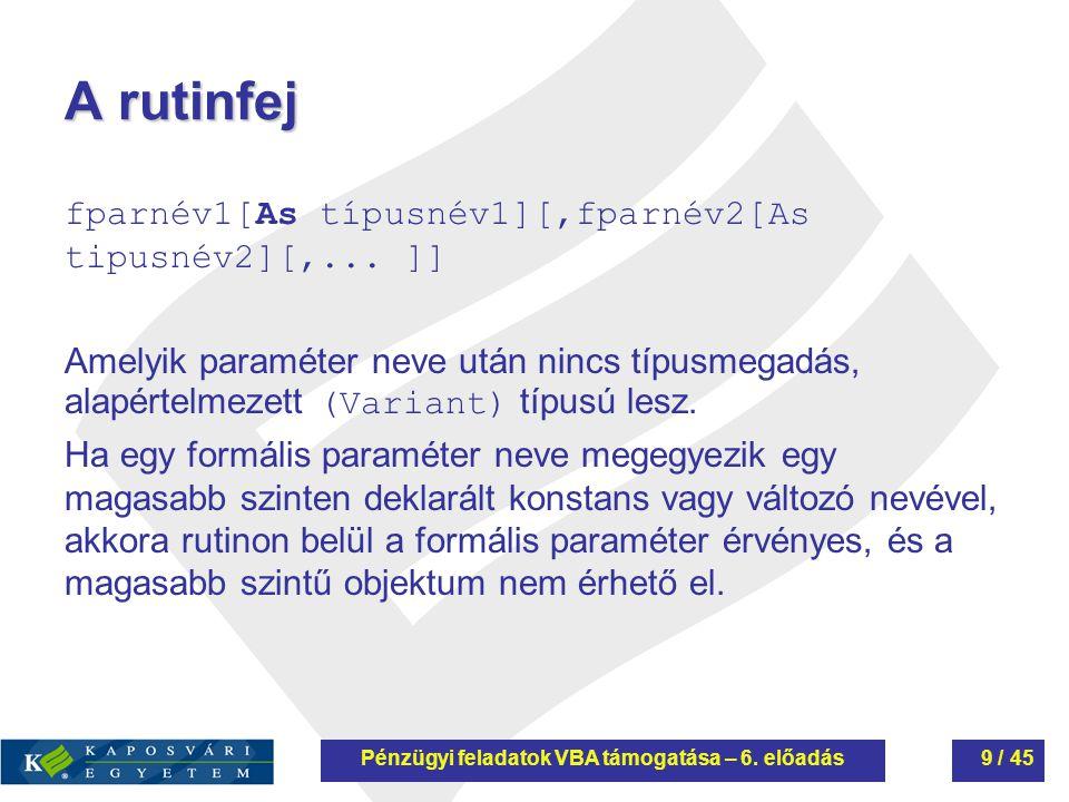 A rutinfej fparnév1[As típusnév1][,fparnév2[As tipusnév2][,... ]] Amelyik paraméter neve után nincs típusmegadás, alapértelmezett (Variant) típusú les