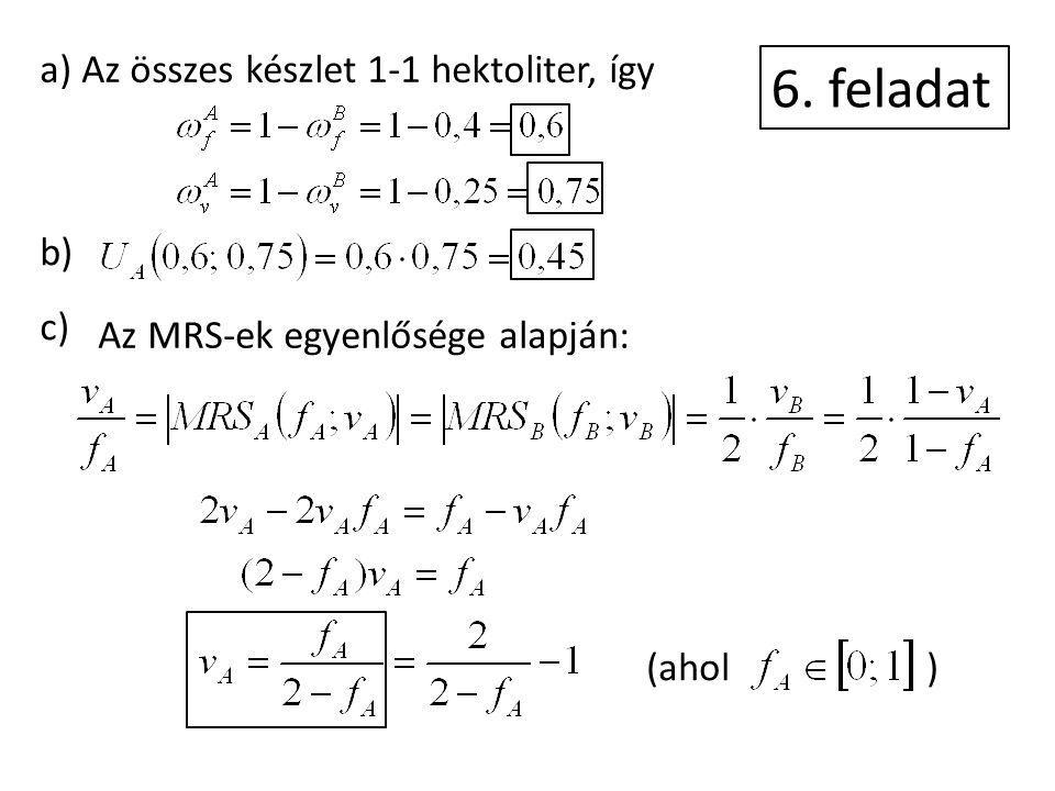 6. feladat a) Az összes készlet 1-1 hektoliter, így b) c) Az MRS-ek egyenlősége alapján: (ahol )