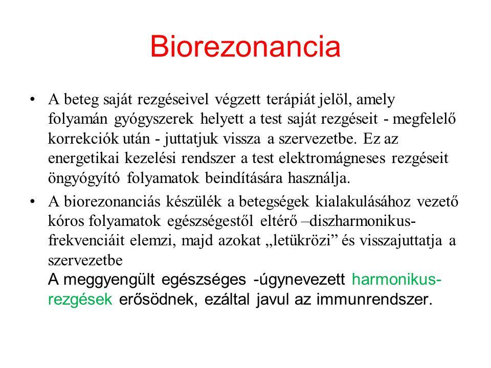 Biorezonancia A beteg saját rezgéseivel végzett terápiát jelöl, amely folyamán gyógyszerek helyett a test saját rezgéseit - megfelelő korrekciók után - juttatjuk vissza a szervezetbe.