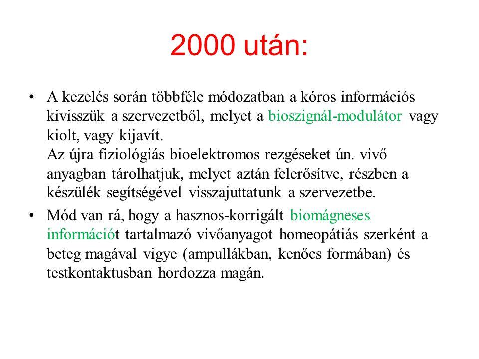 2000 után: A kezelés során többféle módozatban a kóros információs kivisszük a szervezetből, melyet a bioszignál-modulátor vagy kiolt, vagy kijavít.