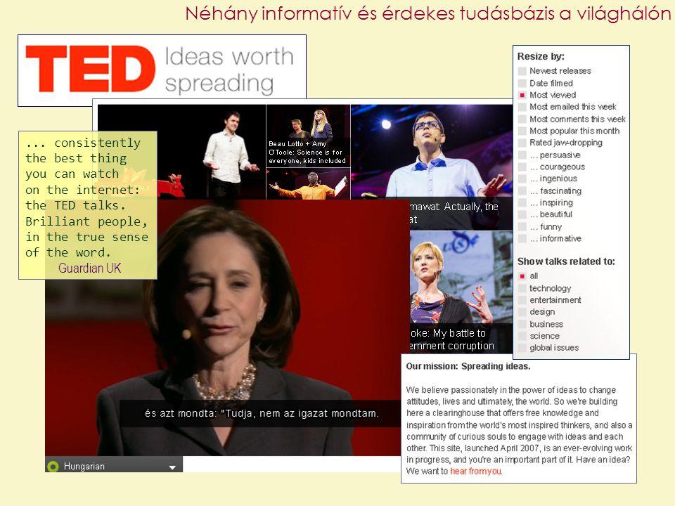 Néhány informatív és érdekes tudásbázis a világhálón... consistently the best thing you can watch on the internet: the TED talks. Brilliant people, in