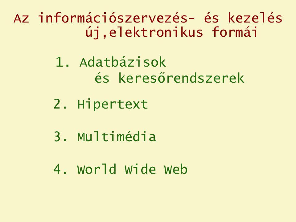 1. Adatbázisok és keresőrendszerek 2. Hipertext 3. Multimédia 4. World Wide Web Az információszervezés- és kezelés új,elektronikus formái