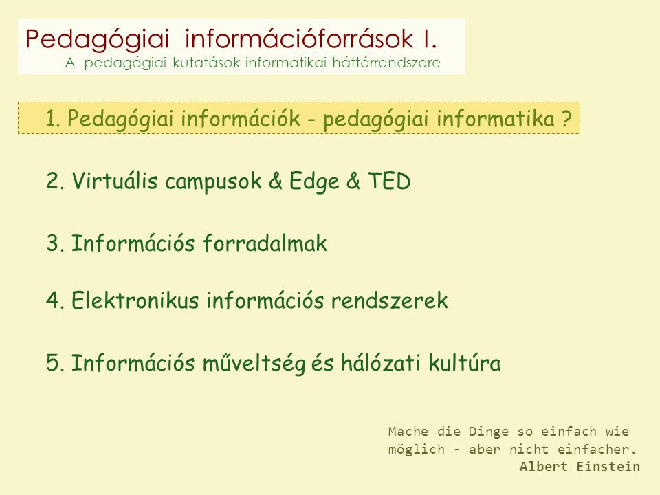 Pedagógiai információforrások I. A pedagógiai kutatások informatikai háttérrendszere 1. Pedagógiai információk - pedagógiai informatika ? 2. Virtuális