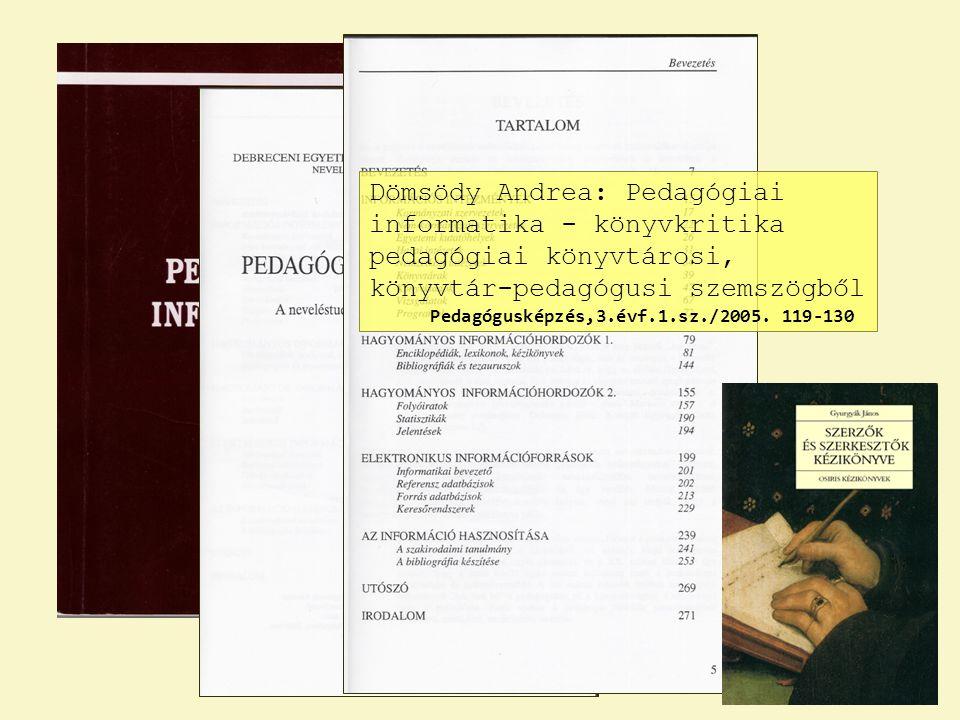 Dömsödy Andrea: Pedagógiai informatika - könyvkritika pedagógiai könyvtárosi, könyvtár-pedagógusi szemszögből Pedagógusképzés,3.évf.1.sz./2005. 119-13