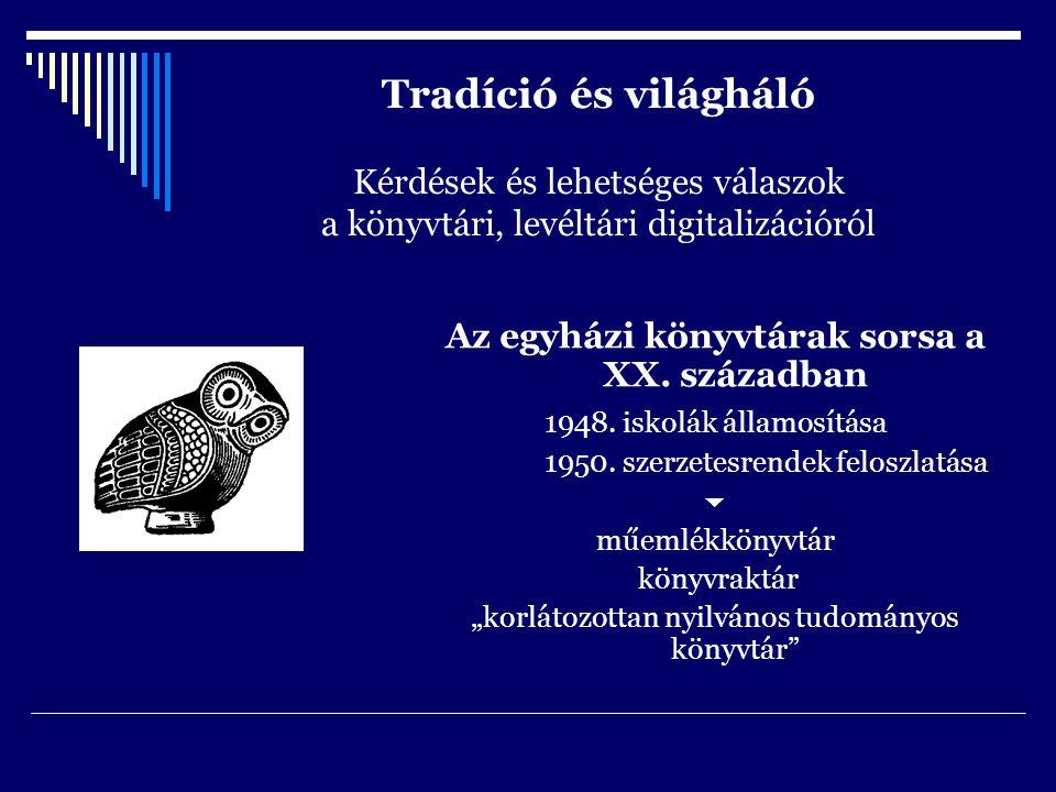 Tradíció és világháló Kérdések és lehetséges válaszok a könyvtári, levéltári digitalizációról Az egyházi könyvtárak sorsa a XX.