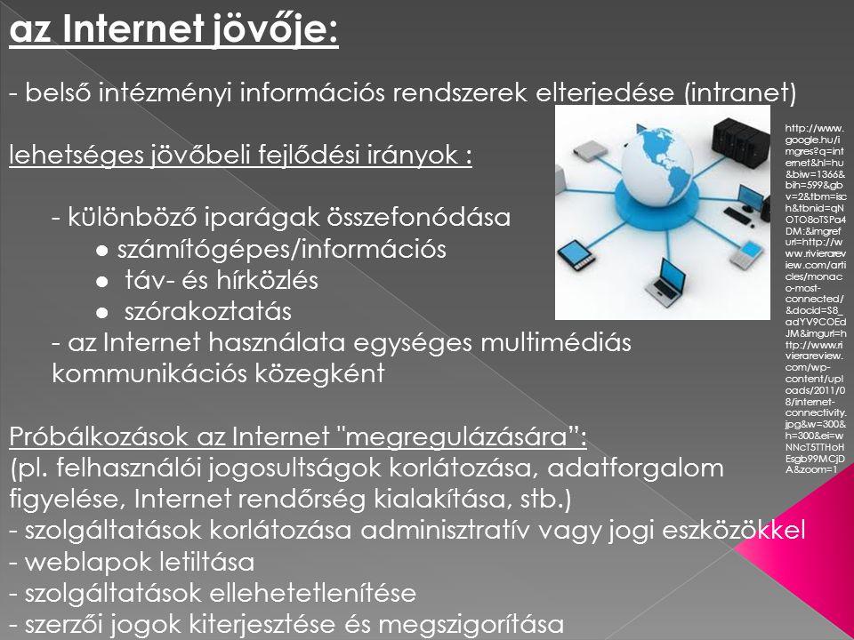 Web fejlődésének főbb szakaszai: 1990-2000: álmodozások kora - Web1.0 (a lehetőség!) 2000-2010: nagykorúság kora - Web2.0 ( az együttműködés!) 2010-2020: érettség kora - Web3.0 ( a megbízhatóság!) http://www.google.hu/imgres?q=az+internet+fejl%C5%91d %C3%A9se&um=1&hl=hu&sa=N&biw=1366&bih=599&tbm=i sch&tbnid=oceuHXRaByh9qM:&imgrefurl=http://www.mypi n.hu/j-hu- mypin/index.php%3Foption%3Dcom_content%26view%3D article%26id%3D860%26Itemid%3D17&docid=ZUDWDYKwhz -3wM&imgurl=http://www.mypin.hu/j-hu- mypin/images/stories/MyPIN/inet.jpg&w=285&h=222&ei=3 dFcT_fzHMn3sgbTy5D6Cw&zoom=1