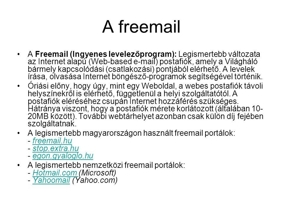 A freemail A Freemail (Ingyenes levelezőprogram): Legismertebb változata az Internet alapú (Web-based e-mail) postafiók, amely a Világháló bármely kapcsolódási (csatlakozási) pontjából elérhető.