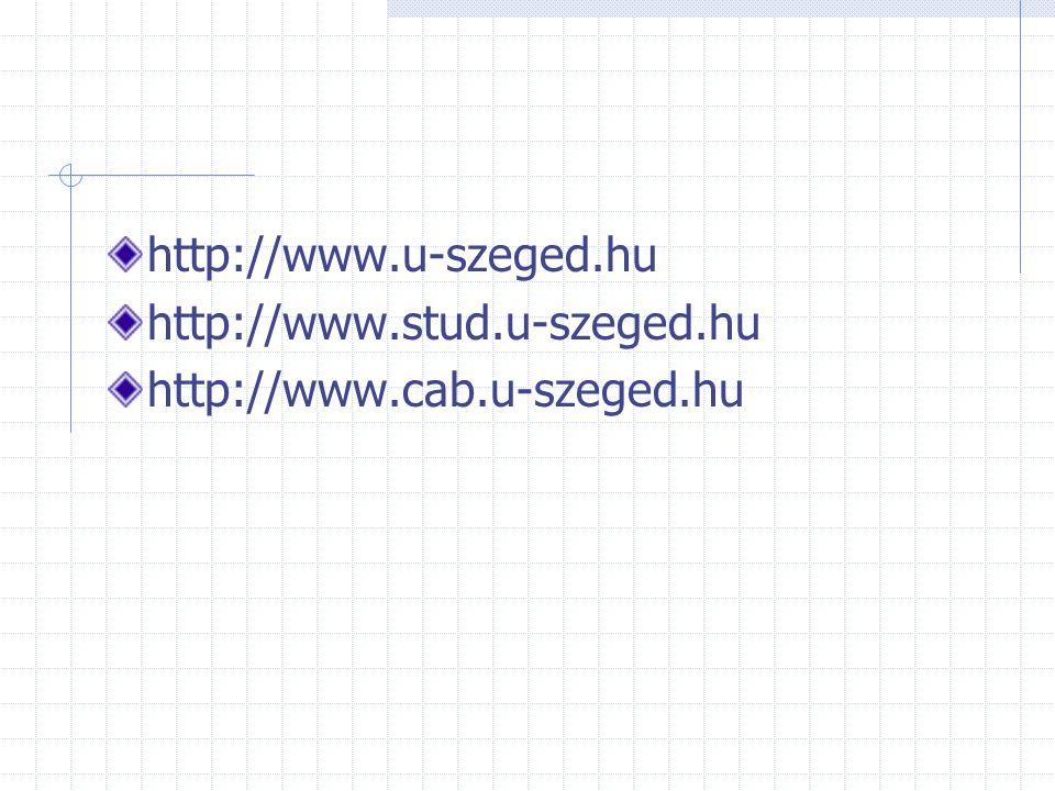 http://www.u-szeged.hu http://www.stud.u-szeged.hu http://www.cab.u-szeged.hu