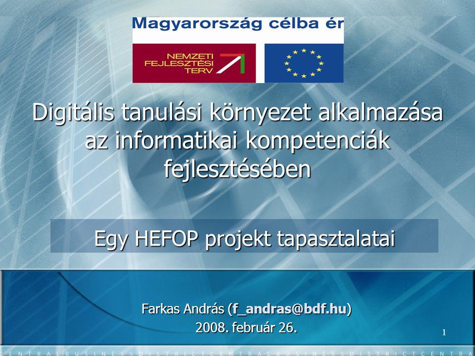 1 Egy HEFOP projekt tapasztalatai Farkas András (f_andras@bdf.hu) 2008.