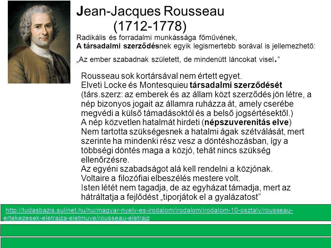 Jean-Jacques Rousseau (1712-1778) Radikális és forradalmi munkássága főművének, A társadalmi szerződésnek egyik legismertebb sorával is jellemezhető: