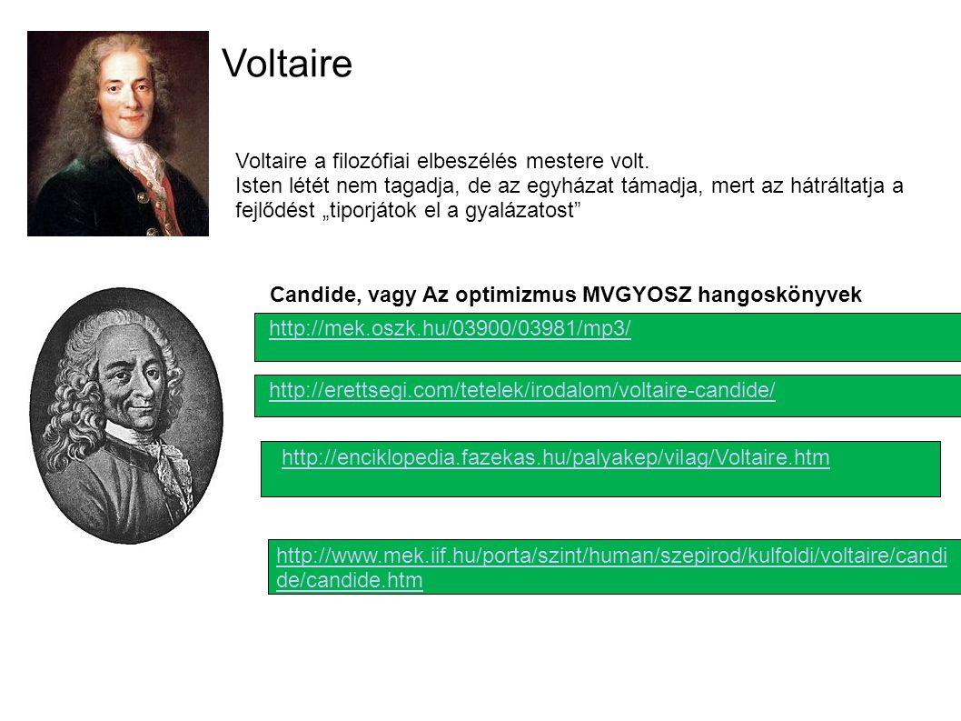 """Voltaire Voltaire a filozófiai elbeszélés mestere volt. Isten létét nem tagadja, de az egyházat támadja, mert az hátráltatja a fejlődést """"tiporjátok e"""