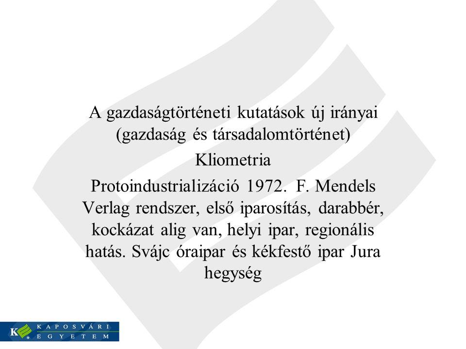 A gazdaságtörténeti kutatások új irányai (gazdaság és társadalomtörténet) Kliometria Protoindustrializáció 1972.