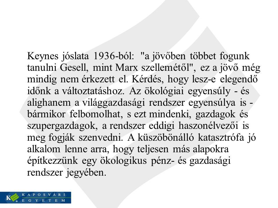 Keynes jóslata 1936-ból: a jövőben többet fogunk tanulni Gesell, mint Marx szellemétől , ez a jövő még mindig nem érkezett el.