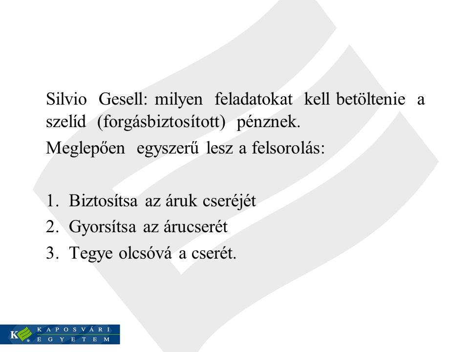 Silvio Gesell: milyen feladatokat kell betöltenie a szelíd (forgásbiztosított) pénznek.