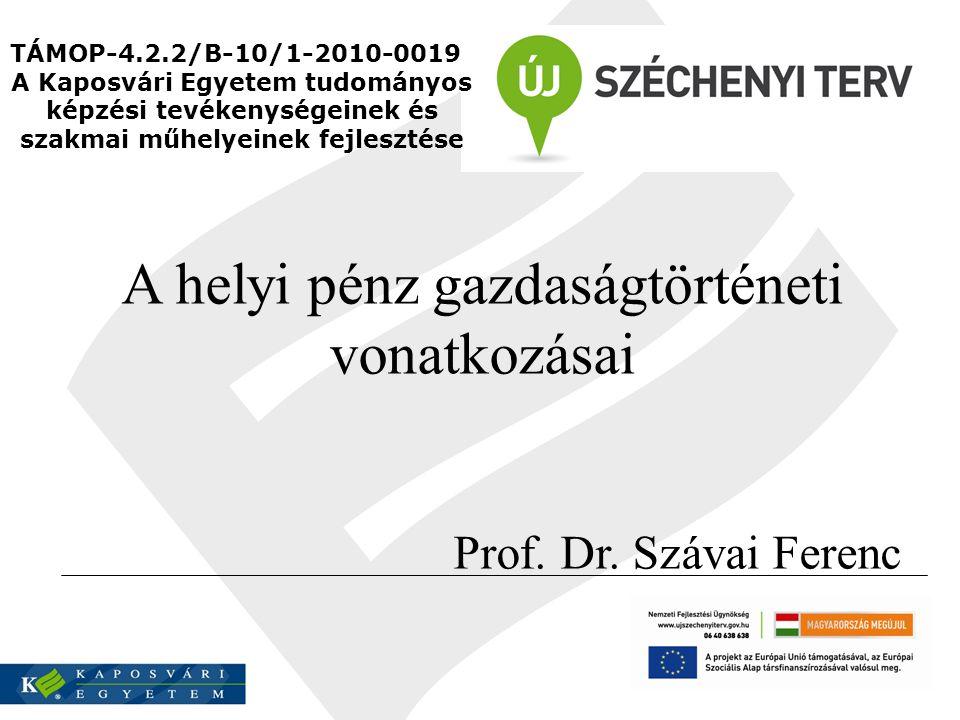 A helyi pénz gazdaságtörténeti vonatkozásai Prof. Dr.