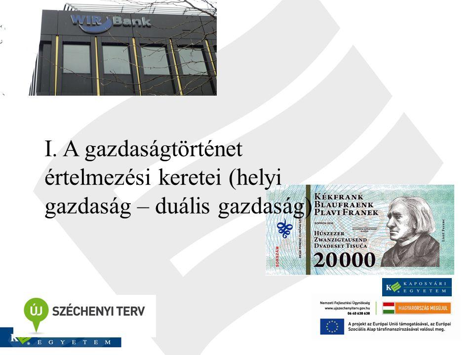 I. A gazdaságtörténet értelmezési keretei (helyi gazdaság – duális gazdaság)