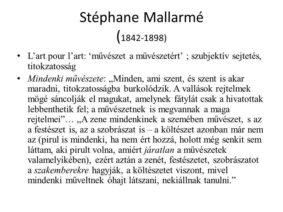 """Stéphane Mallarmé ( 1842-1898) L'art pour l'art: 'művészet a művészetért' ; szubjektív sejtetés, titokzatosság Mindenki művészete: """"Minden, ami szent,"""