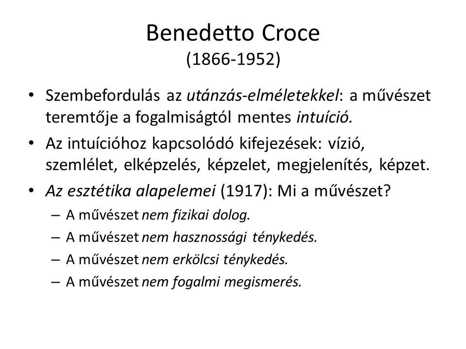 Benedetto Croce (1866-1952) Szembefordulás az utánzás-elméletekkel: a művészet teremtője a fogalmiságtól mentes intuíció. Az intuícióhoz kapcsolódó ki