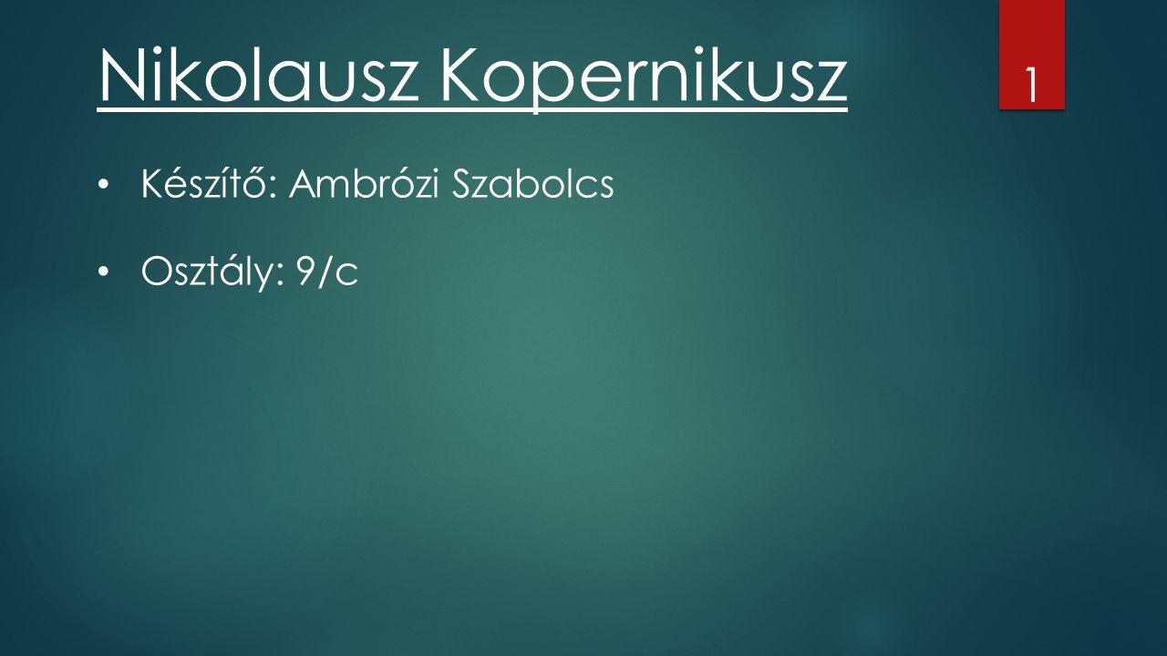 Nikolausz Kopernikusz Készítő: Ambrózi Szabolcs Osztály: 9/c 1