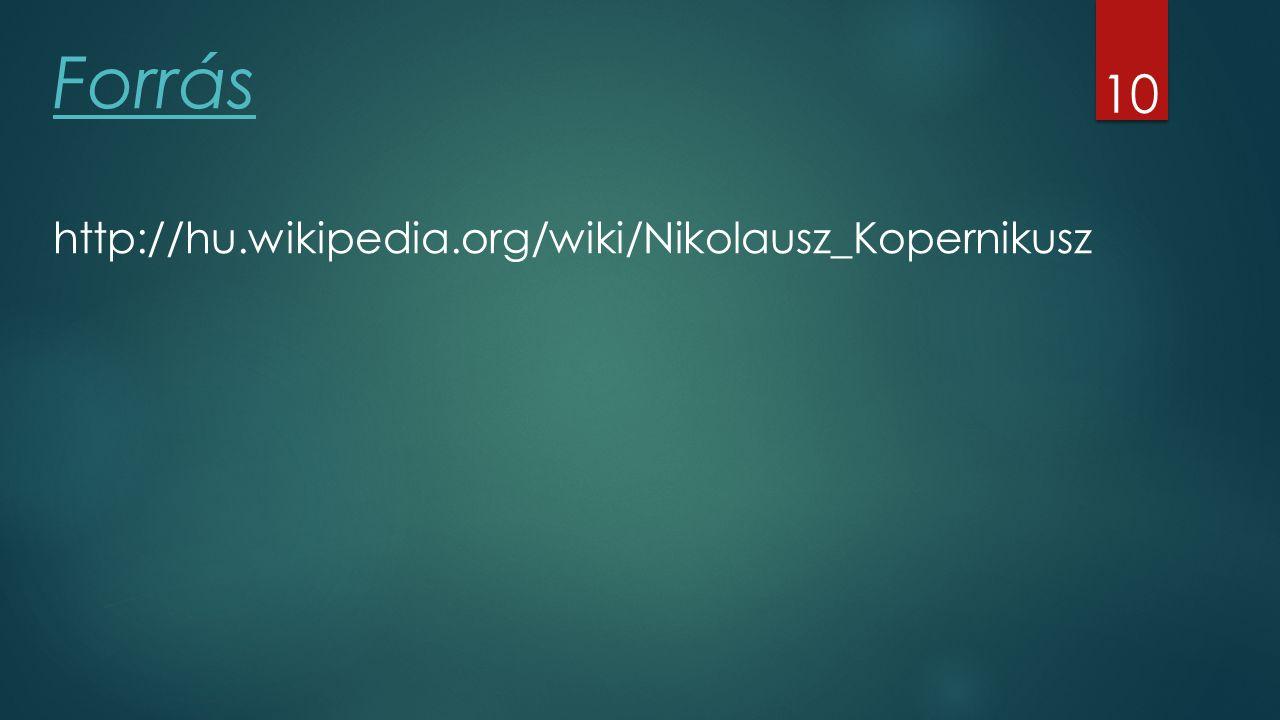 10 Forrás http://hu.wikipedia.org/wiki/Nikolausz_Kopernikusz