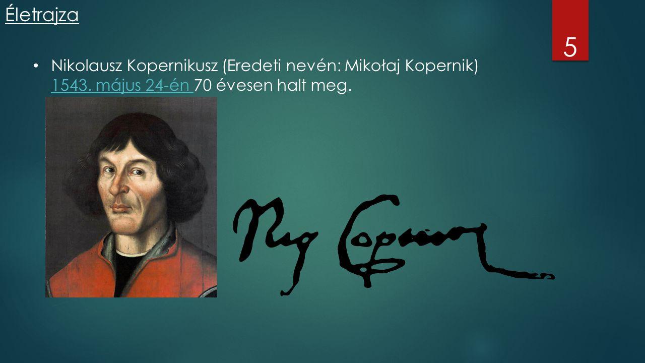 Életrajza 5 Nikolausz Kopernikusz (Eredeti nevén: Mikołaj Kopernik) 1543. május 24-én 70 évesen halt meg.