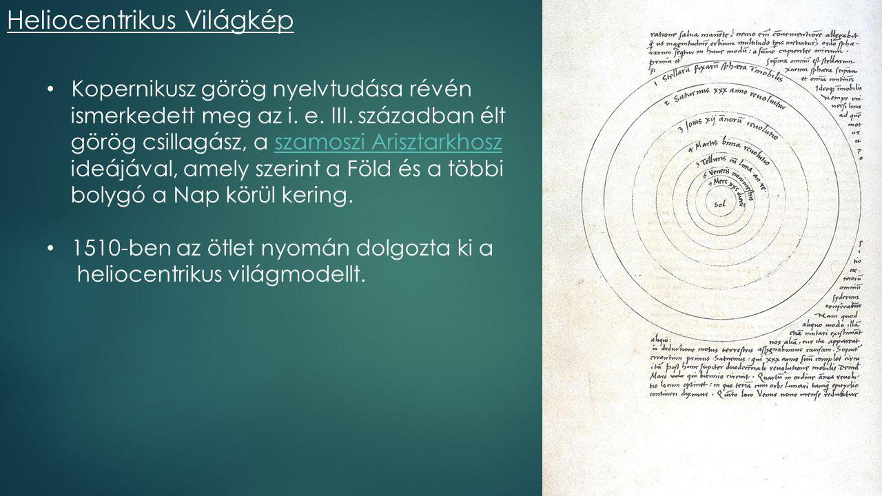 Heliocentrikus Világkép 6 Kopernikusz görög nyelvtudása révén ismerkedett meg az i. e. III. században élt görög csillagász, a szamoszi Arisztarkhosz s