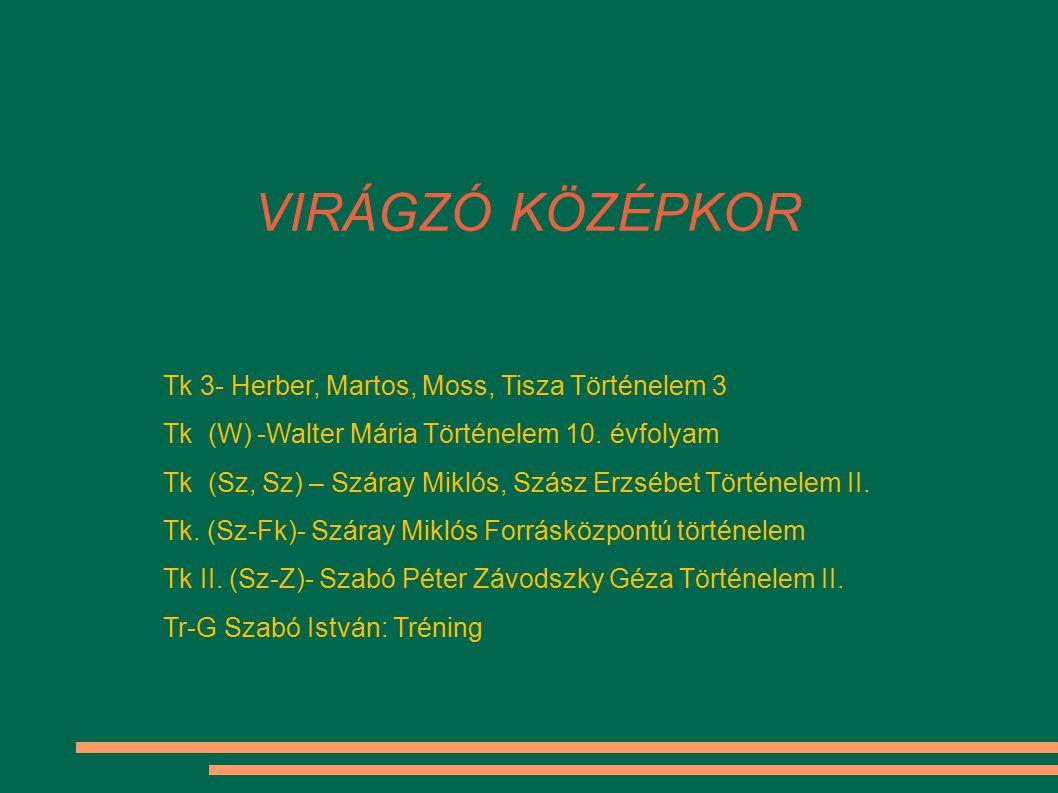 VIRÁGZÓ KÖZÉPKOR Tk 3- Herber, Martos, Moss, Tisza Történelem 3 Tk (W) -Walter Mária Történelem 10. évfolyam Tk (Sz, Sz) – Száray Miklós, Szász Erzséb