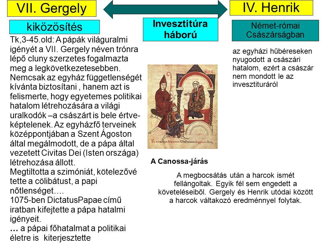 VII. Gergely Német-római Császárságban kiközösítés IV. Henrik Invesztitúra háború 1122 A Canossa-járás az egyházi hűbéreseken nyugodott a császári hat