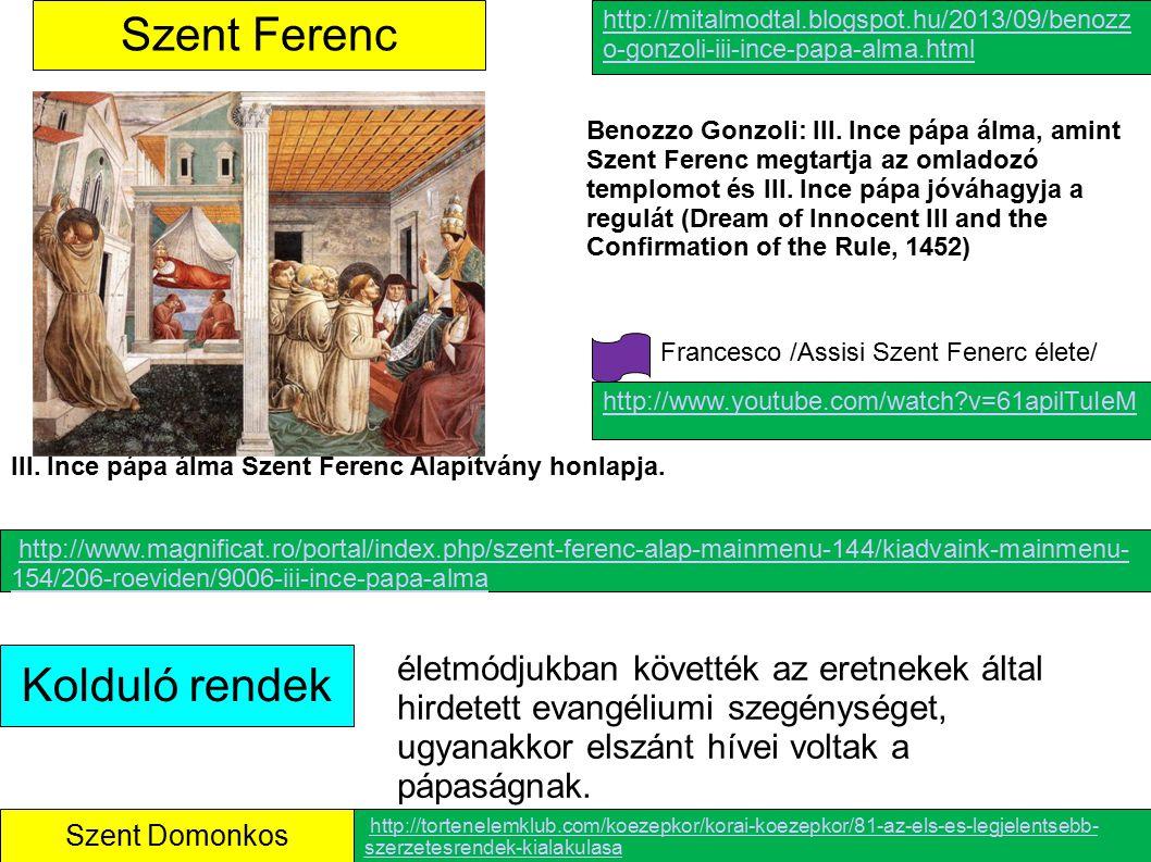 Kolduló rendek Szent Ferenc Szent Domonkos életmódjukban követték az eretnekek által hirdetett evangéliumi szegénységet, ugyanakkor elszánt hívei volt