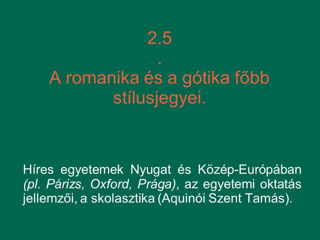 2.5. A romanika és a gótika főbb stílusjegyei. Híres egyetemek Nyugat és Közép-Európában (pl. Párizs, Oxford, Prága), az egyetemi oktatás jellemzői,