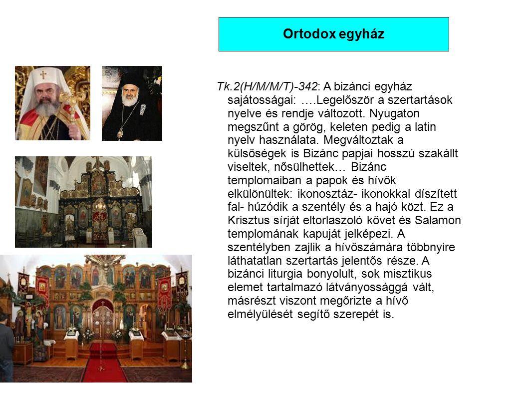 Ortodox egyház Tk.2(H/M/M/T)-342: A bizánci egyház sajátosságai: ….Legelőször a szertartások nyelve és rendje változott. Nyugaton megszűnt a görög, ke