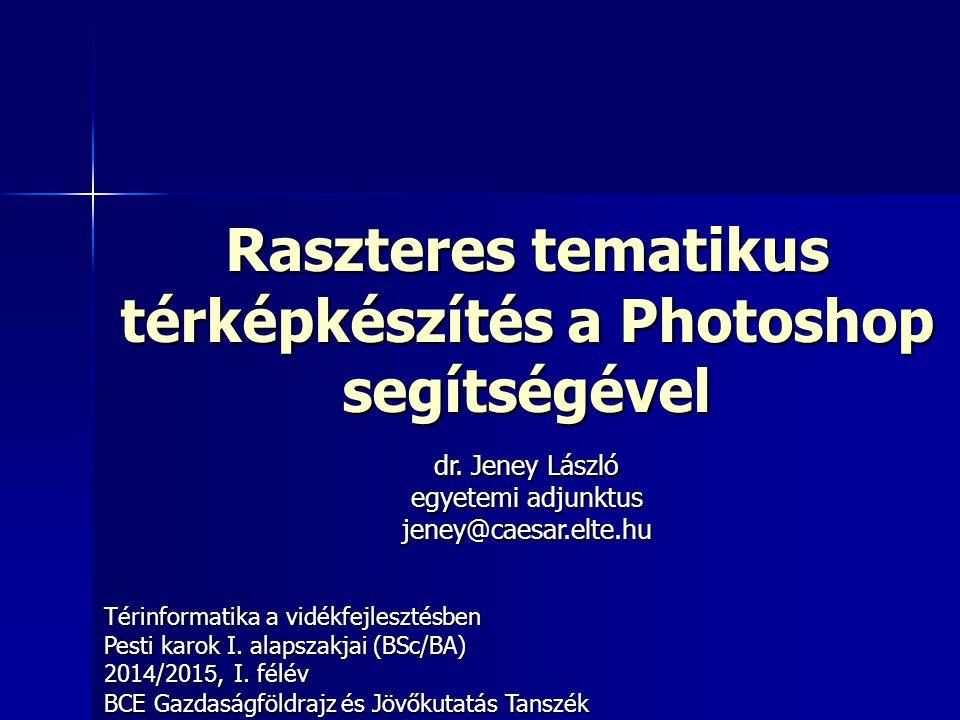 Raszteres tematikus térképkészítés a Photoshop segítségével Térinformatika a vidékfejlesztésben Pesti karok I. alapszakjai (BSc/BA) 201 4 /201 5, I. f