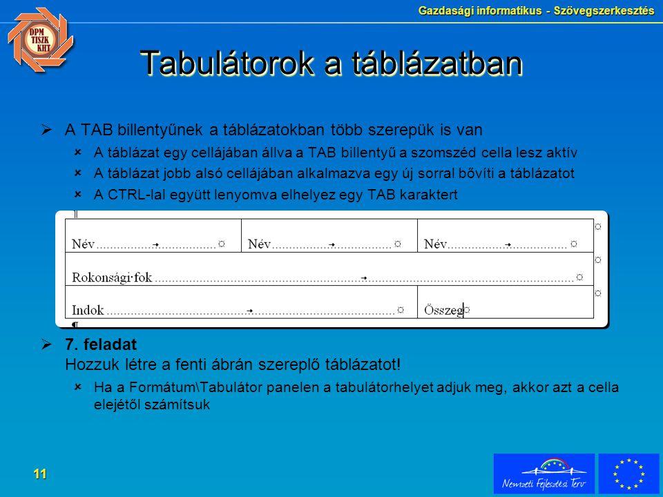 Gazdasági informatikus - Szövegszerkesztés 11 Tabulátorok a táblázatban  A TAB billentyűnek a táblázatokban több szerepük is van  A táblázat egy cel