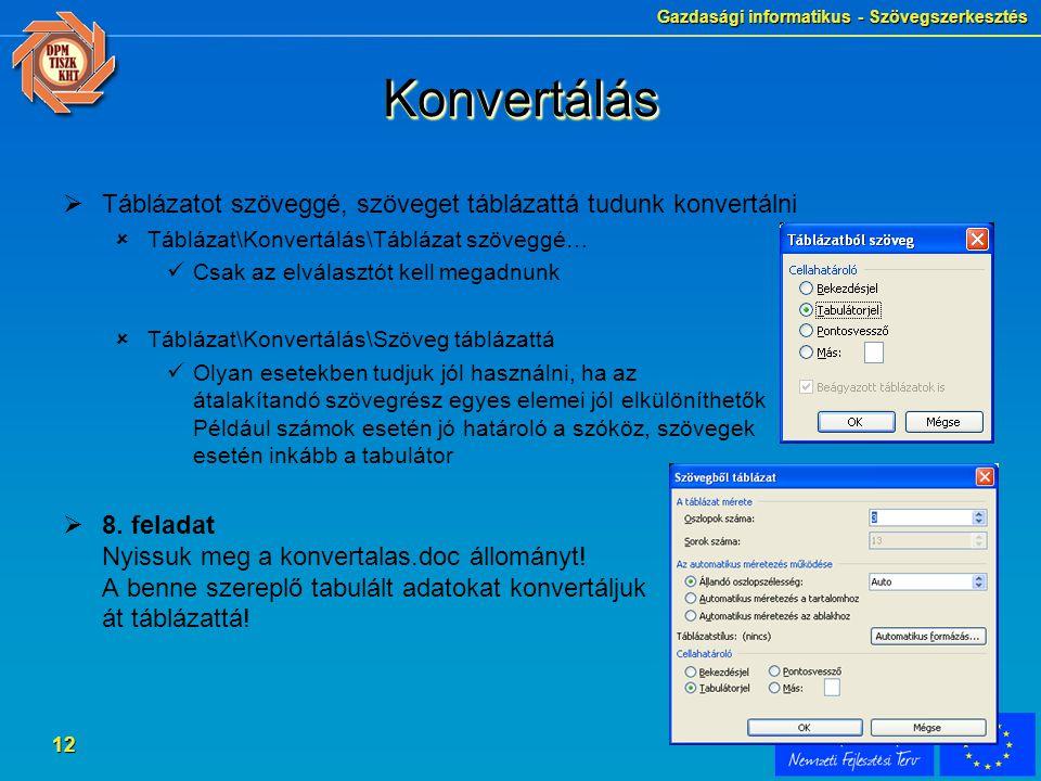 Gazdasági informatikus - Szövegszerkesztés 12 KonvertálásKonvertálás  Táblázatot szöveggé, szöveget táblázattá tudunk konvertálni  Táblázat\Konvertá