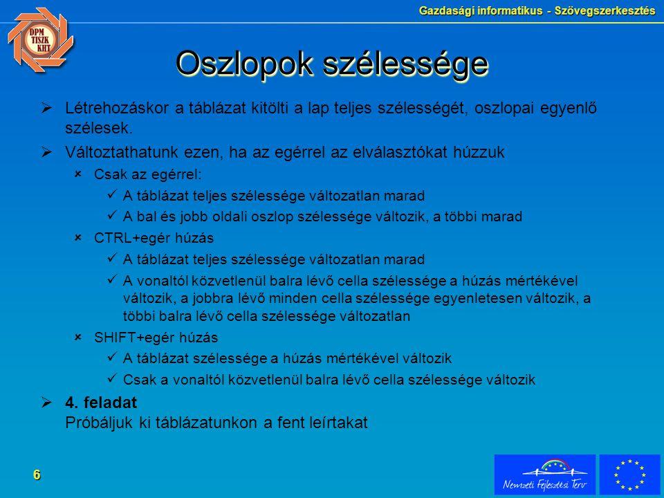 Gazdasági informatikus - Szövegszerkesztés 6 Oszlopok szélessége  Létrehozáskor a táblázat kitölti a lap teljes szélességét, oszlopai egyenlő szélese