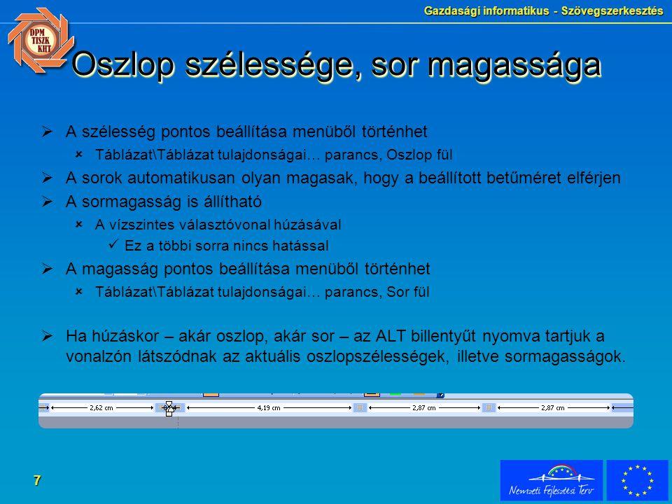 Gazdasági informatikus - Szövegszerkesztés 7 Oszlop szélessége, sor magassága  A szélesség pontos beállítása menüből történhet  Táblázat\Táblázat tu