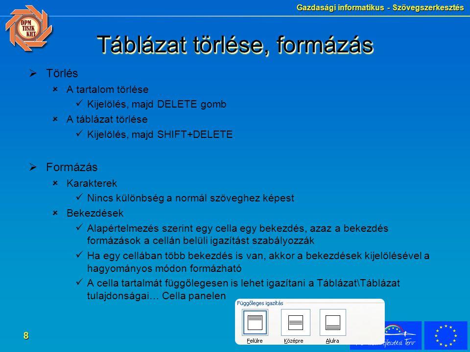 Gazdasági informatikus - Szövegszerkesztés 8 Táblázat törlése, formázás  Törlés  A tartalom törlése Kijelölés, majd DELETE gomb  A táblázat törlése