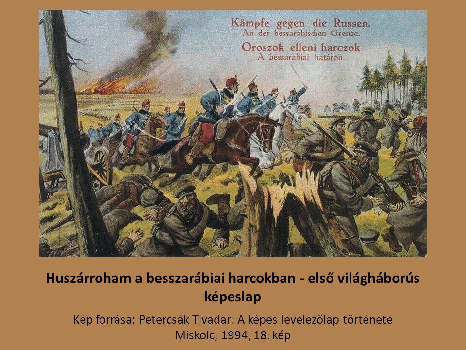 Huszárroham a besszarábiai harcokban - első világháborús képeslap Kép forrása: Petercsák Tivadar: A képes levelezőlap története Miskolc, 1994, 18.