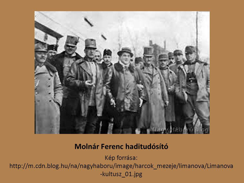 Molnár Ferenc haditudósító Kép forrása: http://m.cdn.blog.hu/na/nagyhaboru/image/harcok_mezeje/limanova/Limanova -kultusz_01.jpg