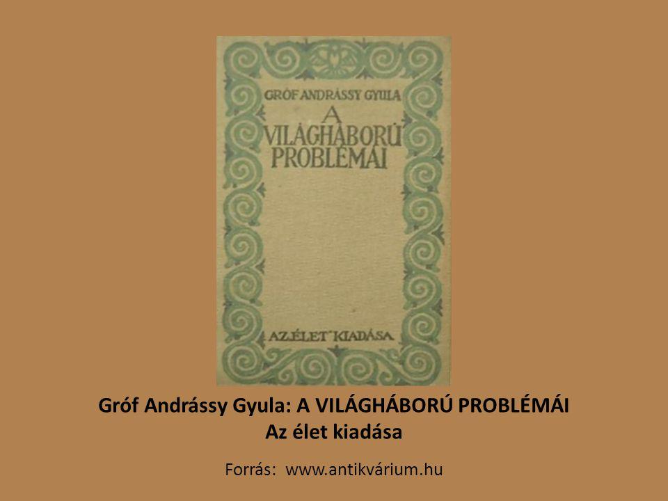 Gróf Andrássy Gyula: A VILÁGHÁBORÚ PROBLÉMÁI Az élet kiadása Forrás: www.antikvárium.hu