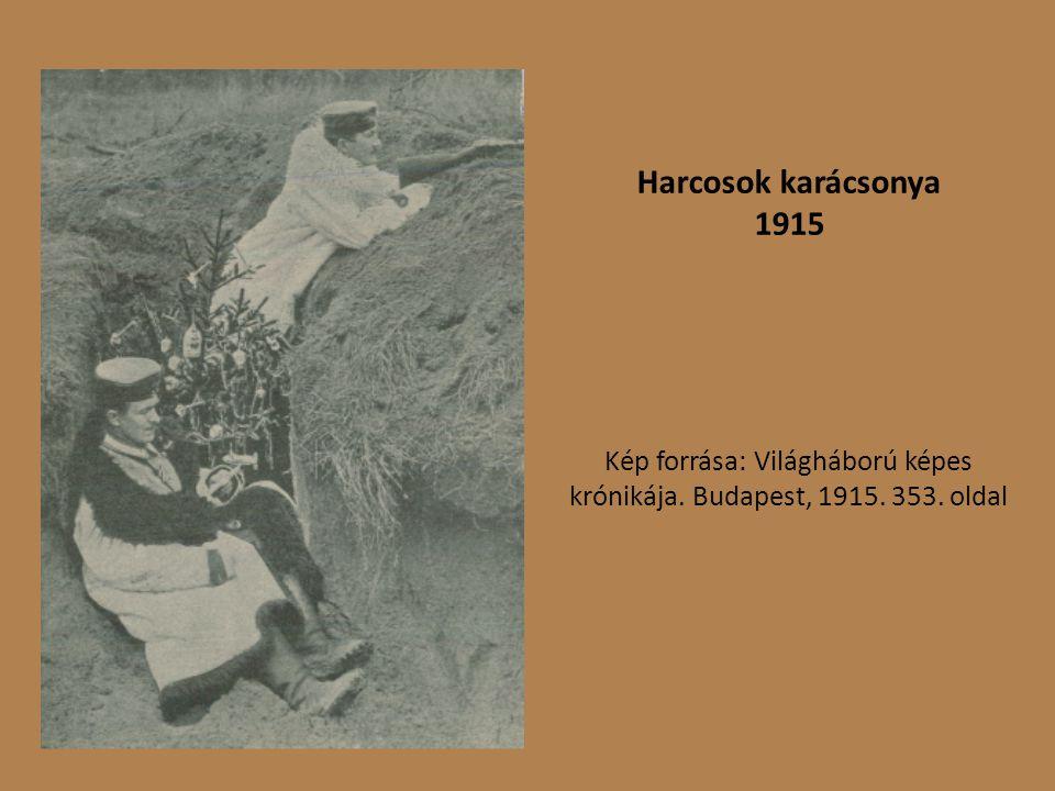 Harcosok karácsonya 1915 Kép forrása: Világháború képes krónikája. Budapest, 1915. 353. oldal