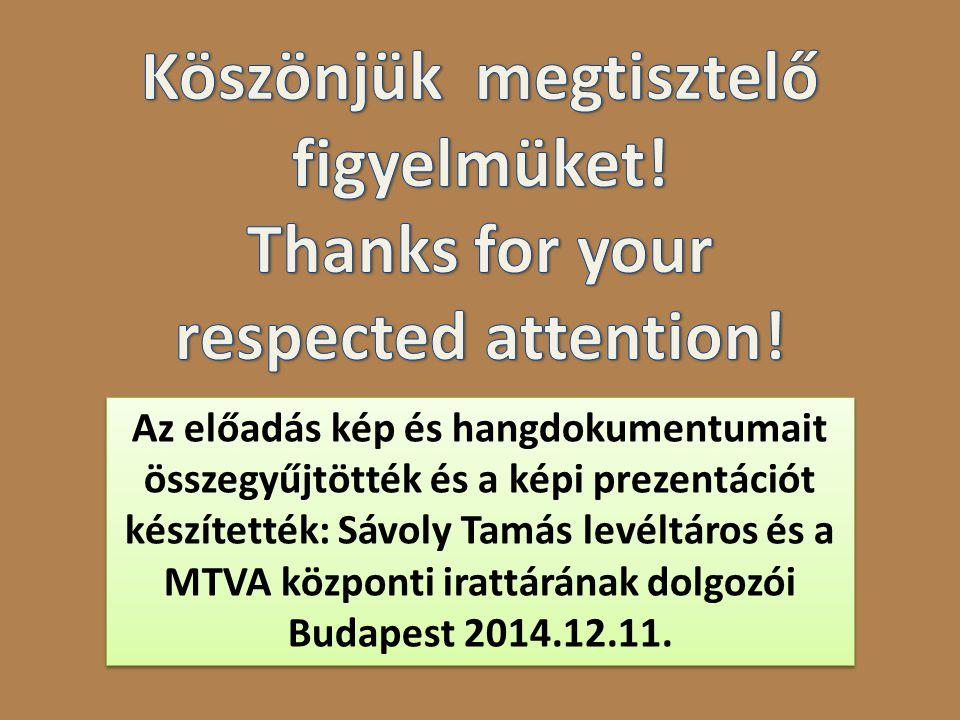 Az előadás kép és hangdokumentumait összegyűjtötték és a képi prezentációt készítették: Sávoly Tamás levéltáros és a MTVA központi irattárának dolgozói Budapest 2014.12.11.
